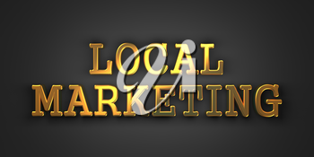 Local Marketing. Gold Text on Dark Background. Business Concept. 3D Render.