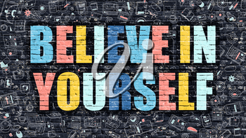 Believe in Yourself - Multicolor Concept on Dark Brick Wall Background with Doodle Icons Around. Modern Illustration with Elements of Doodle Style. Believe in Yourself on Dark Wall.
