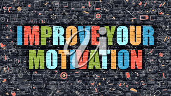 Improve Your Motivation - Multicolor Concept on Dark Brick Wall Background with Doodle Icons Around. Illustration with Elements of Doodle Style. Improve Your Motivation on Dark Wall.