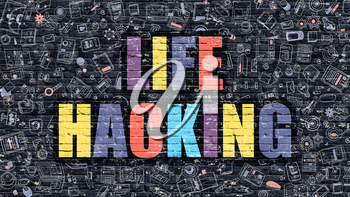 Life Hacking - Multicolor Concept on Dark Brick Wall Background with Doodle Icons Around. Modern Illustration with Elements of Doodle Style. Life Hacking on Dark Wall.