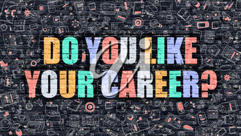 Do You Like Your Career. Multicolor Inscription on Dark Brick Wall with Doodle Icons. Do You Like Your Career Concept in Modern Style. Do You Like Your Career Business Concept.
