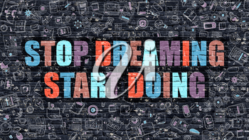 Multicolor Concept - Stop Dreaming Start Doing on Dark Brick Wall with Doodle Icons. Stop Dreaming Start Doing Business Concept. Stop Dreaming Start Doing on Dark Wall.