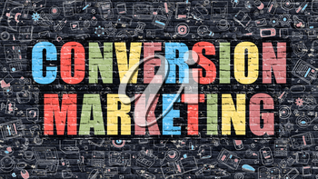 Conversion Marketing. Multicolor Inscription on Dark Brick Wall with Doodle Icons. Conversion Marketing Concept in Modern Style. Doodle Design Icons. Conversion Marketing on Dark Brickwall Background.
