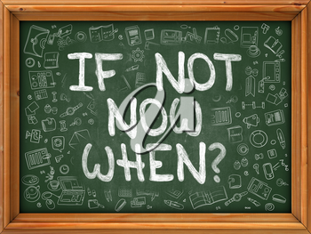 Hand Drawn If Not Now When on Green Chalkboard. Hand drawn Doodle Icons Around Chalkboard. Modern Illustration with Line Style.