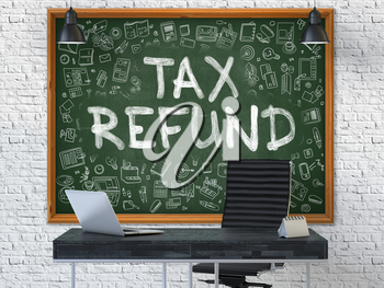 Hand Drawn Tax Refund on Green Chalkboard. Modern Office Interior. White Brick Wall Background. Business Concept with Doodle Style Elements. 3D.