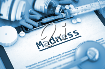 Madness - Printed Diagnosis with Blurred Text. Madness Diagnosis, Medical Concept. Composition of Medicaments. Madness, Medical Concept with Pills, Injections and Syringe. Toned Image. 3D Render.