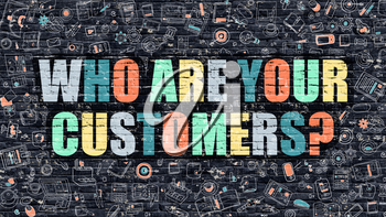 Who are Your Customers. Multicolor Inscription on Dark Brick Wall with Doodle Icons. Who are Your Customers Concept in Modern Style. Who are Your Customers Business Concept.