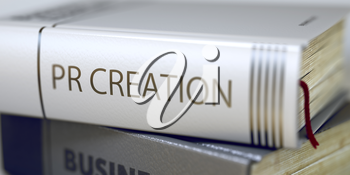Stack of Business Books. Book Spines with Title - Pr Creation. Closeup View. Pr Creation - Book Title. Pr Creation Concept. Book Title. Blurred Image. Selective focus. 3D.