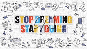 Stop Dreaming Start Doing. Multicolor Inscription on White Brick Wall with Doodle Icons Around. Modern Style Illustration with Doodle Design. Stop Dreaming Start Doing on White Brickwall Background.