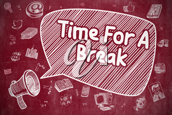 Business Concept. Megaphone with Text Time For A Break. Doodle Illustration on Red Chalkboard. Time For A Break on Speech Bubble. Cartoon Illustration of Shouting Loudspeaker. Advertising Concept.