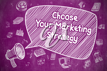 Business Concept. Megaphone with Phrase Choose Your Marketing Strategy. Doodle Illustration on Purple Chalkboard.