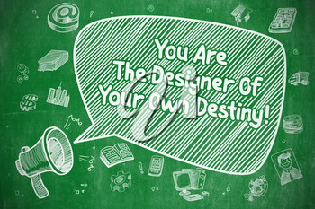 Speech Bubble with Text You Are The Designer Of Your Own Destiny Cartoon. Illustration on Green Chalkboard. Advertising Concept.
