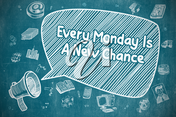 Business Concept. Megaphone with Phrase Every Monday Is A New Chance. Cartoon Illustration on Blue Chalkboard.