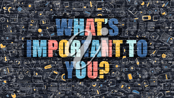 Whats Important to You Concept. Modern Illustration. Multicolor Whats Important to You Drawn on Dark Brick Wall. Doodle Icons. Doodle Style of  Whats Important to You Concept.