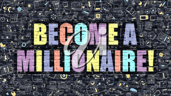Multicolor Concept - Become a Millionaire on Dark Brick Wall with Doodle Icons. Become a Millionaire Business Concept. Become a Millionaire on Dark Wall.