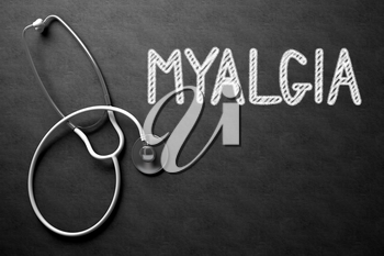 Medical Concept: Myalgia -  Black Chalkboard with Hand Drawn Text and White Stethoscope. Top View. Medical Concept: Myalgia - Text on Black Chalkboard with White Stethoscope. 3D Rendering.