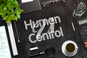 Business Concept - Human Control Handwritten on Black Chalkboard. Top View Composition with Chalkboard and Office Supplies on Office Desk. 3d Rendering. Toned Image.
