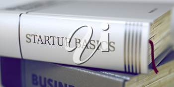Startup Basics - Book Title. Book Title on the Spine - Startup Basics. Closeup View. Stack of Books. Blurred Image with Selective focus. 3D Rendering.