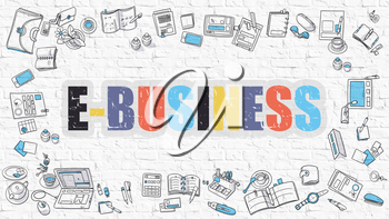E-Business. Multicolor Inscription on White Brick Wall with Doodle Icons Around. E-Business Concept. Modern Style Illustration with Doodle Design Icons. E-Business on White Brickwall Background.