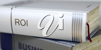 Business - Book Title. Roi. Stack of Books Closeup and one with Title - Roi. Roi - Book Title. Business Concept: Closed Book with Title Roi in Stack, Closeup View. Blurred. 3D.