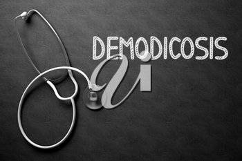 Black Chalkboard with Demodicosis - Medical Concept. Medical Concept: Demodicosis - Text on Black Chalkboard with White Stethoscope. 3D Rendering.