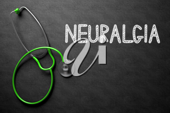 Medical Concept: Neuralgia Handwritten on Black Chalkboard. Top View of Green Stethoscope on Chalkboard. Medical Concept: Neuralgia - Medical Concept on Black Chalkboard. 3D Rendering.