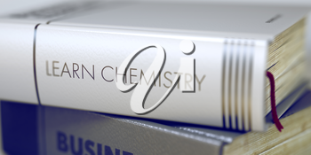 Learn Chemistry - Book Title on the Spine. Closeup View. Stack of Business Books. Close-up of a Book with the Title on Spine Learn Chemistry. Blurred Image with Selective focus. 3D Rendering.