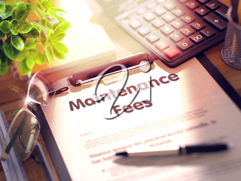 Maintenance Fees on Clipboard. Composition with Clipboard on Working Table and Office Supplies Around. 3d Rendering. Blurred and Toned Illustration.