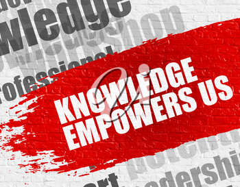 Education Concept: Knowledge Empowers Us on the Red Brushstroke. Knowledge Empowers Us - on the Brick Wall with Word Cloud Around. Modern Illustration.