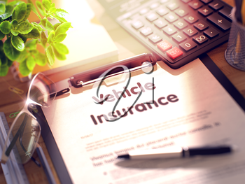 Vehicle Insurance on Clipboard. Composition with Clipboard on Working Table and Office Supplies Around. 3d Rendering. Blurred Image.