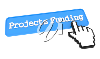 Projects Funding Button with Hand Cursor. Business Concept.