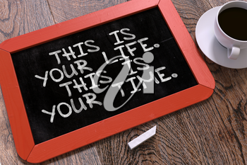 This is Your Life. This is Your Time. Hand Drawn Motivational Quote on Small Red Chalkboard. Business Background. Top View.