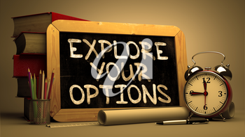 Explore Your Options. Motivational Quote Handwritten on Chalkboard. Time Concept. Composition with Chalkboard and Stack of Books, Alarm Clock and Scrolls on Blurred Background. Toned Image.