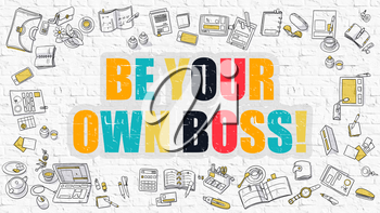 Be Your Own Boss - Multicolor Concept with Doodle Icons Around on White Brick Wall Background. Modern Illustration with Elements of Doodle Design Style.
