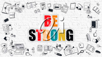 Be Strong. Multicolor Inscription on White Brick Wall with Doodle Icons Around. Be Strong Concept. Modern Style Illustration with Doodle Design Icons. Be Strong on White Brickwall Background.