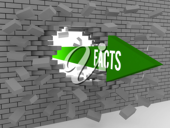 Arrow with word Facts breaking brick wall. Concept 3D illustration.